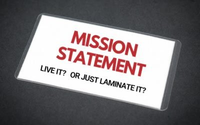 Are You Living or Laminating Your Mission Statement?